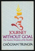 Journey without Goal. The Tantric Wisdom of the Buddha