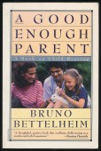 A Good Enough Parent. A Book on Child-Rearing