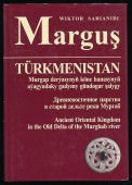 Margus. Turkmenistan. Ancient Oriental Kingdom in the Old Delta of the Murghab River