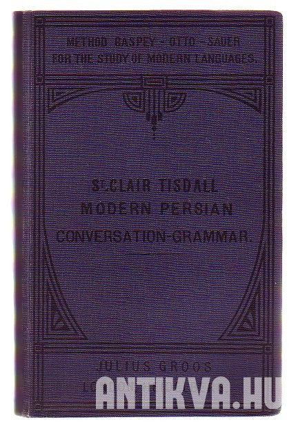 Modern Persian Conversation-Grammar with Reading Lessons, English-Persian Vocabulary and Persian Letters