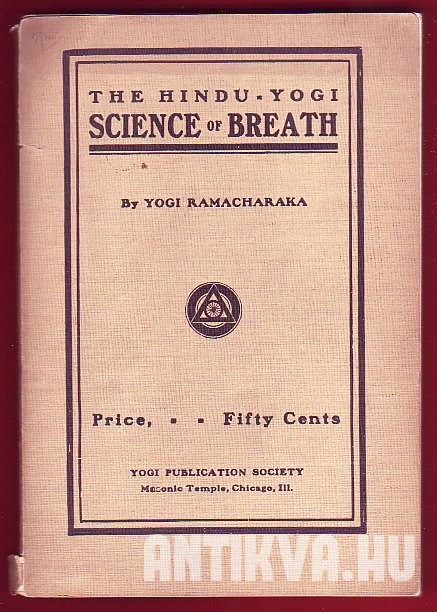 The Hindu-Yogi Science of Breath. A Complete Manual of the Oriental Breathing Philosophy of Physical, Mental, Psychic and Spiritual Development