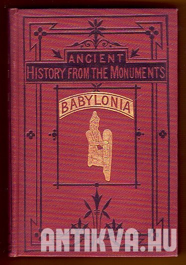 Ancient History from the Monuments. The Babylonia