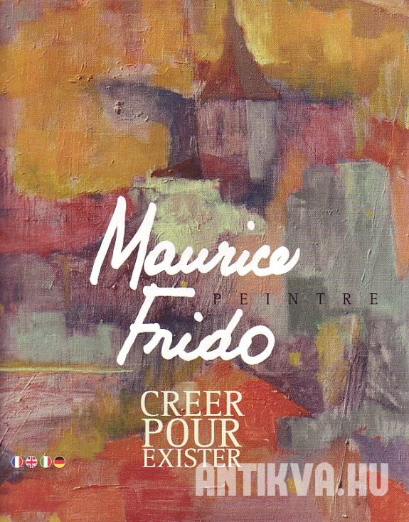 Maurice Frido. Creer pour exister