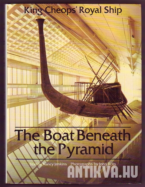 The Boat Beneath the Pyramid. King Cheop's Royal Ship