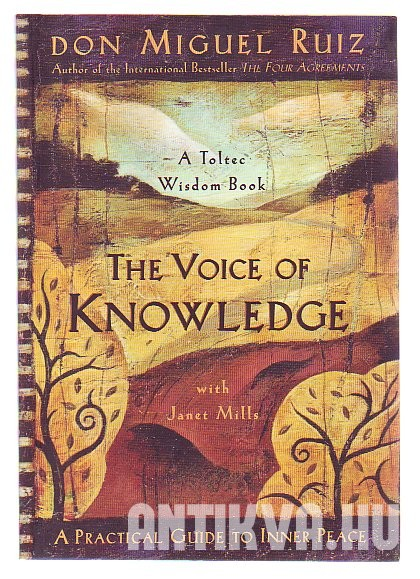 The Voice of Knowledge. A Toltec Wisdom Book