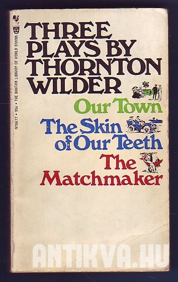 Three Plays: Our Town; The Skin of Our Teeth; The Matchmaker