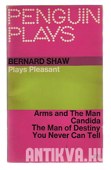 Plays Pleasant. Arms and The Man; Candida; The Man of Destiny; You Never Can Tell