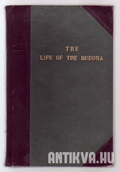 The Life of the Buddha and the Early Hystory of His Order.
