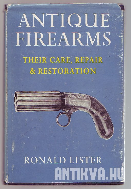 Antique Firearms. Their Care, Repair and Restoration.