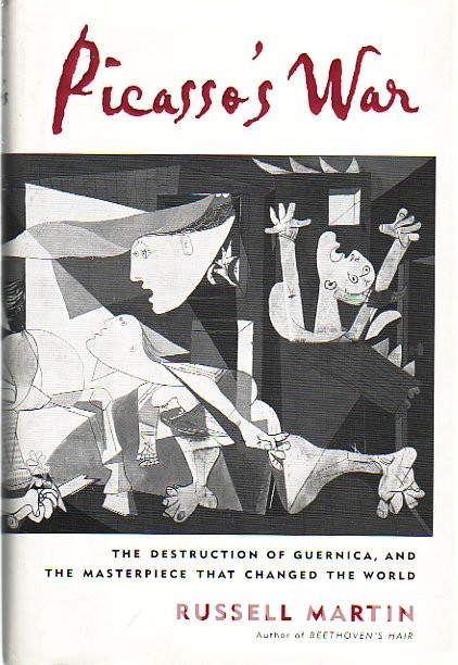 Picasso's War. The Destruction of Guernica, and the Masterpiece That Changed the World