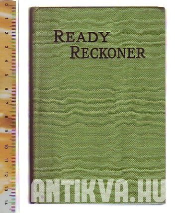 Everybody's Ready Reckoner. Cost Tables from One Sixteenth of a Penny to Nineteen Shillings & Sixpence etc.
