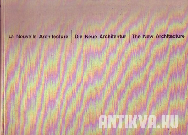 La Nouvelle Architecture. Die Neue Architektur. The New Architecture