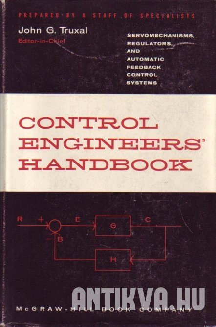 Control Engineers' Handbook. Servomechanisms, Regulators, and Automatic Feedback Control Systems