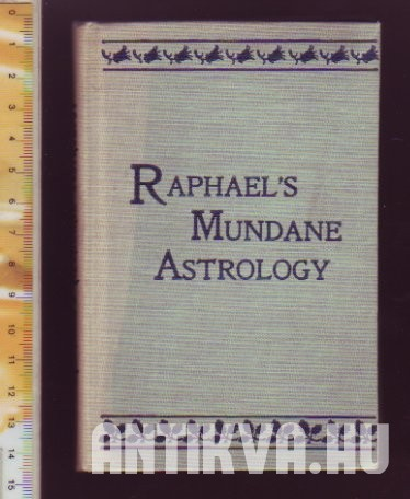 Raphael's Mundane Astrology or the Effects of the Planets and Signs Upon the Nations and Countries of the World
