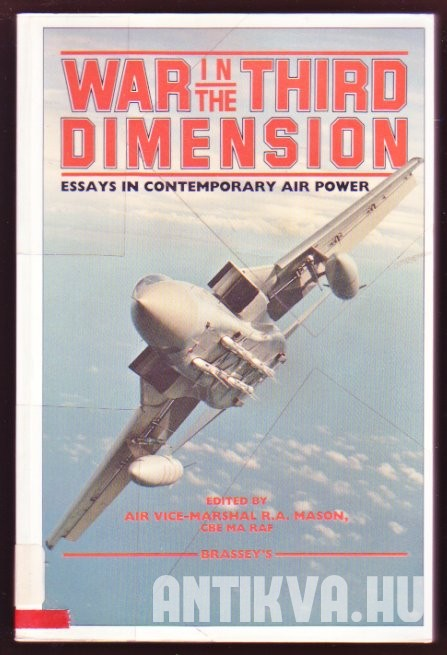 War in the Third Dimension. Essay in Contemporary Air Power