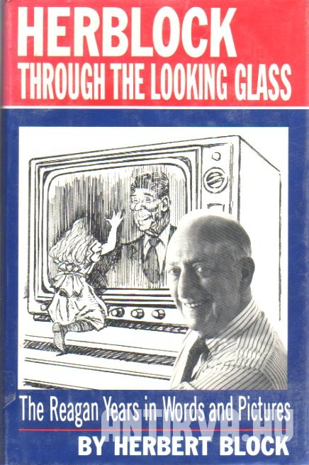 Herblock Trough The Looking Glass. The Reagan Years in Words and Pictures