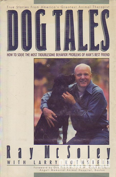 Dog Tales. How To Solve The Most Troublesome Behavior Problems of Man's Best Friend