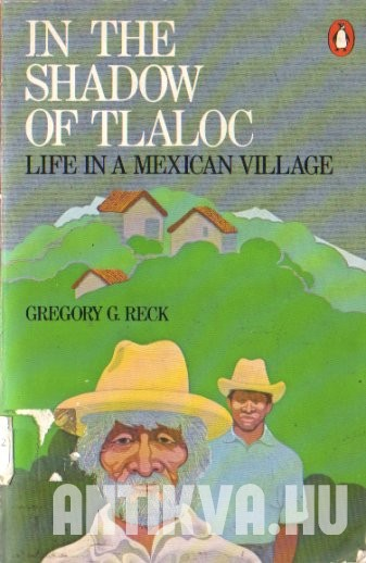 In the Shadow of Tlaloc. Life in a Mexican Village