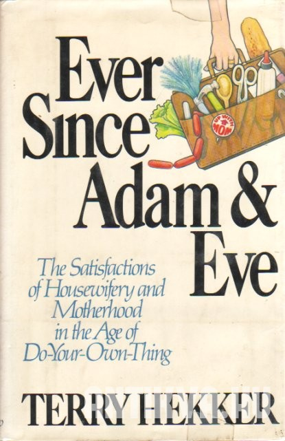 Ever Since Adam and Eve. The Satisfactions of Housewifery and Motherhood in the Age of Do-Your-Own-Thing