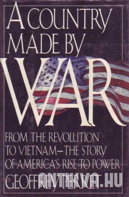 A Country Made by War. From the Revolution to Vietnam - The Story of America's Rise to Power