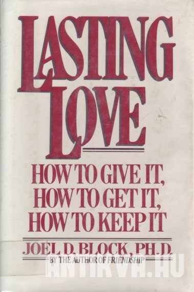 Lasting Love. How to Give It, How to Get It, How to Keep It
