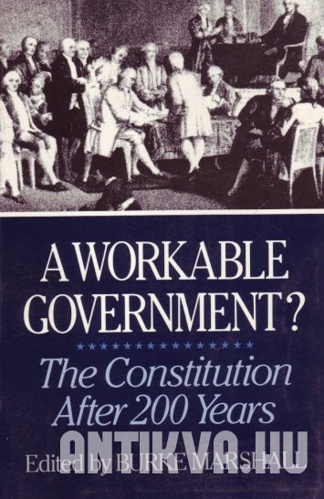A Workable Government? The Constitution After 200 Years