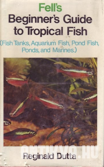 Fell's Beginner's Guide to Tropical Fish (Fish tanks, Coldwater aquarium fish, Pond fish, Ponds, and Marines)
