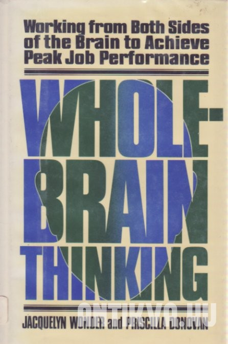 Whole-Brain Thinking. Working from Both Sides of the Brain to Achieve Peak Job Performance