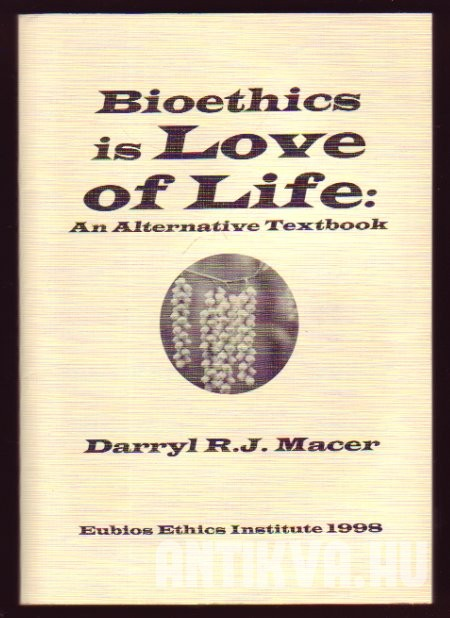 Bioethics is Love of Life. An Alternative Textbook