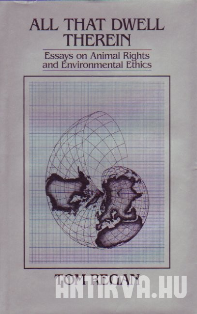 All that Dwell Therein. Essays on Animal Rights and Environmental Ethics