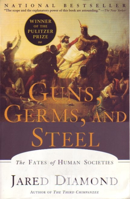 Guns, Germs and Steel. The Fates of Human Societies