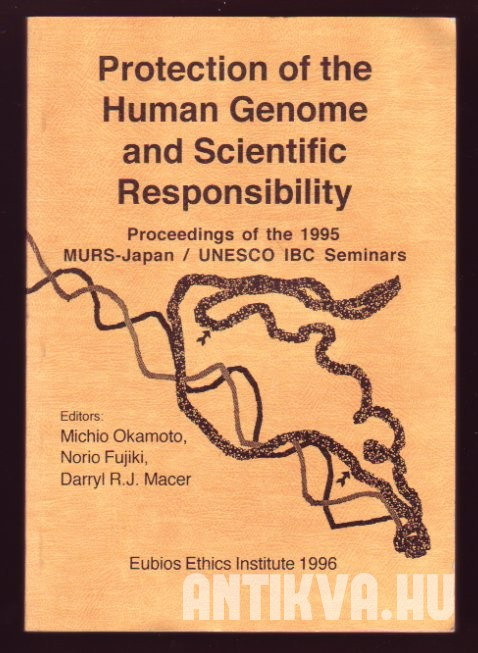 Protection of the Human Genome and Scientific Responsibility. Proceedins of 1995 MURS-Japan/UNESCO IBC Seminars