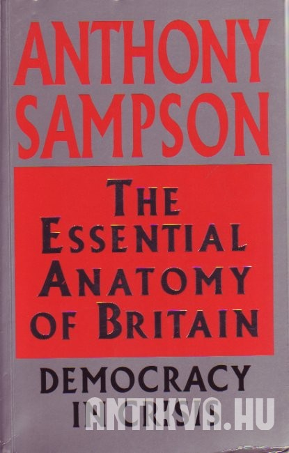 The Essential Anatomy of Britain. Democracy in Crisis