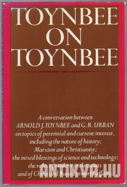 Toynbee on Toynbee A Conversation Between Arnold J. Toynbee and G.R. Urban