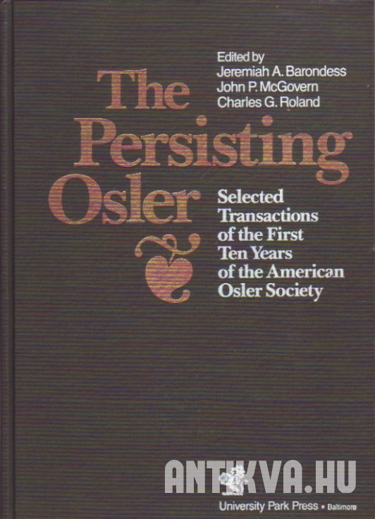 The Persisting Osler. Selected Transactions of the First Ten Years of the American Osler Society