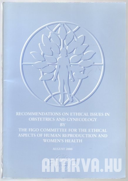 Recommendations on Ethical Issues in Obstetrics and Gynecology by the FIGO Committee for the Ethical Aspects of Human Reproduction and Women's Health