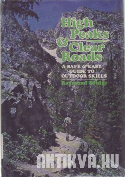 High Peaks & Clear Roads. A Safe & Easy Guide to Outdoor Skills