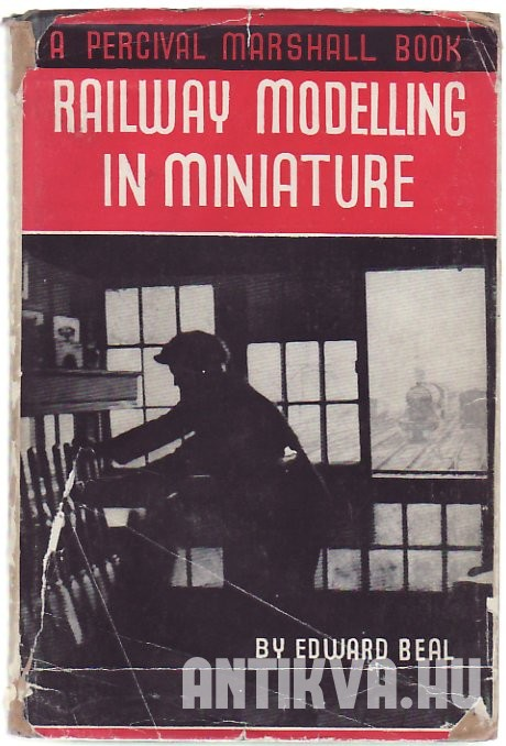 Railway Modelling in Miniature. A Practical Hadbook on the Planning, Building and Operating of Miniature Railways, with Special Reference to
