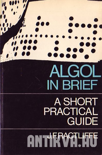 ALGOL in Brief. A Short, Practical Guide to Computer Programming in ALGOL