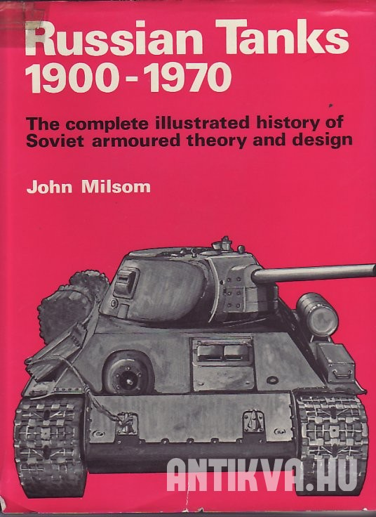 Russian tanks 1900-1970. The complete illustrated history of Soviet armoured theory and design