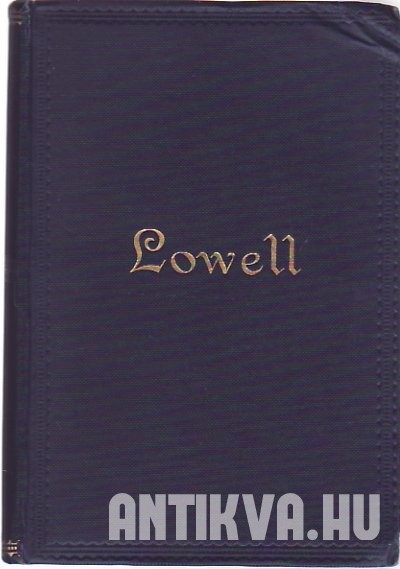 Poems of James Russell Lowell containing the Vision of Sir Launfal, a Fable for Critics, the Biglow Papers, under the Willows and other Poems