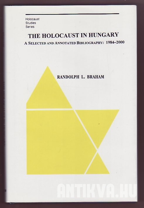 The Holocaust in Hungary. A Selected and Annotated Bibliography: 1984-2000