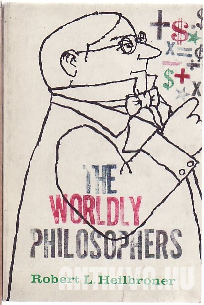 The Worldly Philosophers. The Lives, Times, and Ideas of the Great Economic Thinkers