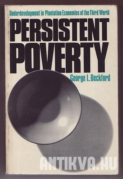 Persistent Poverty. Underdevelopment in Plantation Economies of the Third World