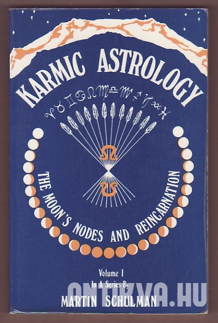 Karmic Astrology. The Moon's Nodes and Reincarnation Vol. I.
