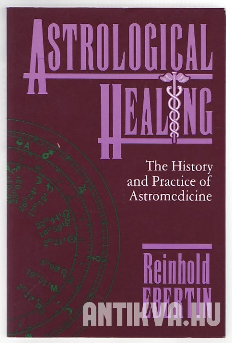 Astrological Healing. The History and Practice of Astromedicine