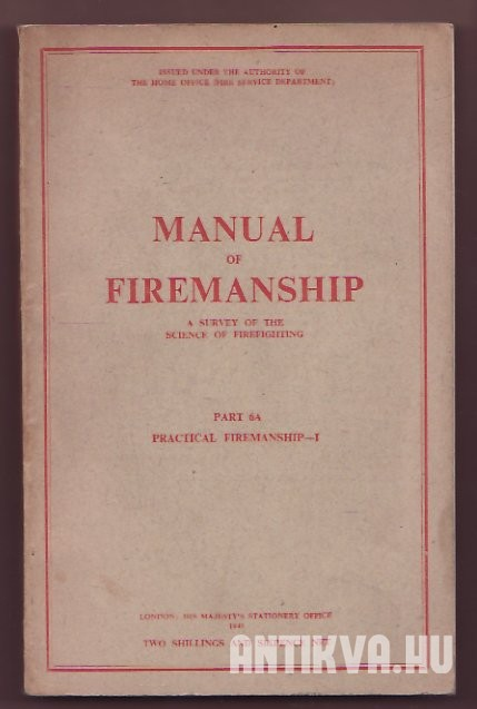 Manual of Firemanship A Survey of the Science of Firefighting. Part 6a Practical Firemanship-I.