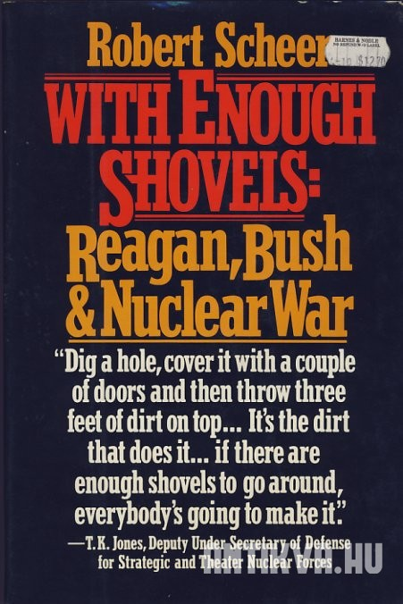With Enough Shovels. Reagen, Bush and Nuclear War
