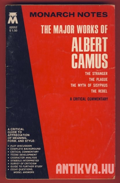 The Major Works of Albert Camus. The Stranger, The Plague, The Myth of Sisyphus, The Rebel. A Critical Commentary