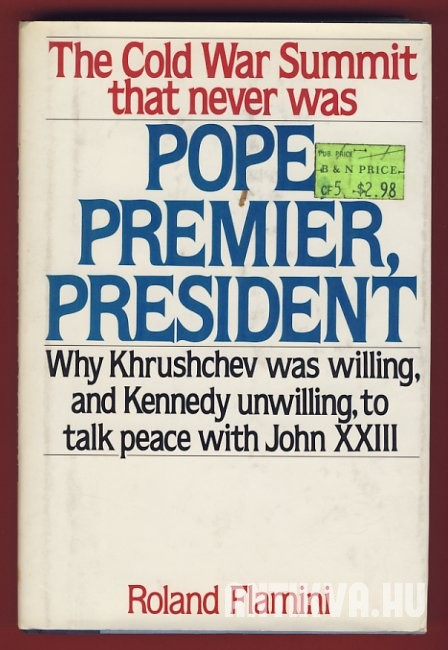 Pope, Premier, President. Tha Cold War Summit That Never Was